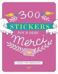 Séverine Monsonégo et Charlotte Legris - 300 stickers pour dire merci - Créez vos messages.