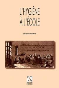 Séverine Parayre - L'hygiène à l'école - Une alliance de la santé et de l'éducation (XVIIIe-XIXe siècles).