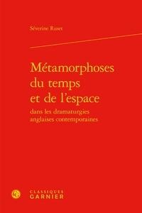 Séverine Ruset - Métamorphoses du temps et de l'espace dans les dramaturgies anglaises contemporaines.