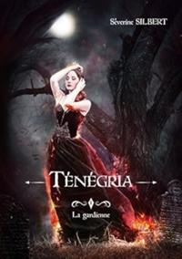 Séverine Silbert - Tenegria tome 1: la gardienne.