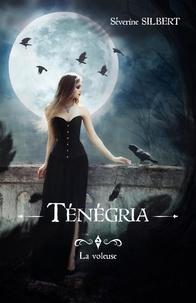 Séverine Silbert - Tenegria tome 2: la voleuse.