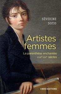 Séverine Sofio - Artistes femmes - La parenthèse enchantée, XVIIIe-XIXe siècles.