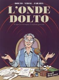 Séverine Vidal et Alicia Jaraba - L'onde Dolto - D'après Lorsque l'enfant paraît Tomes 1 et 2 : Coffret en 2 volumes.