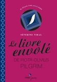Séverine Vidal - Le livre envolé de Piotr-Olivius Pilgrim.