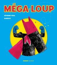 Séverine Vidal et  Barroux - Méga-Loup - Livre animé.
