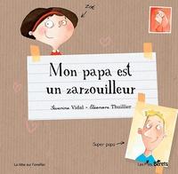 Séverine Vidal et Eléonore Thuillier - Mon papa est un zarzouilleur.