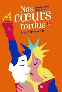 Séverine Vidal et Manu Causse - Nos coeurs tordus Tome 2 : New York avec toi.
