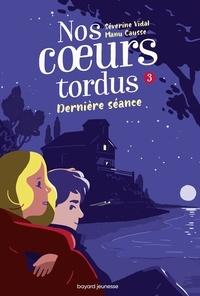 Séverine Vidal et Manu Causse - Nos coeurs tordus Tome 3 : Dernière séance.