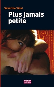 Séverine Vidal - Plus jamais petite.