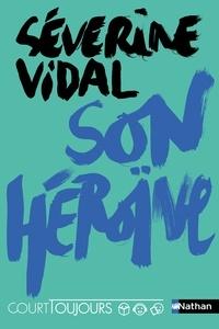 Séverine Vidal - Son héroïne.