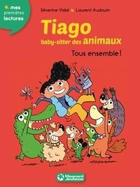 Séverine Vidal et Laurent Audouin - Tiago, baby-sitter des animaux Tome 4 : Tous ensemble !.