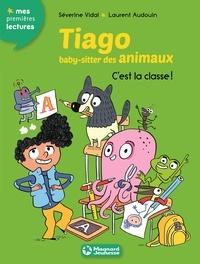 Séverine Vidal et Laurent Audouin - Tiago, baby-sitter des animaux Tome 6 : C'est la classe !.