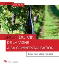 Droit du vin : de la vigne à sa commercialisation - Séverine Visse-Causse  