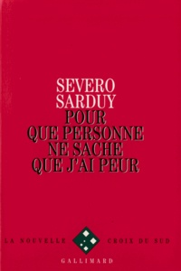 Severo Sarduy - Pour que personne ne sache que j'ai peur.
