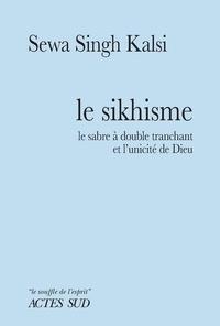 Sewa Singh Kasli - Le sikhisme - Le sabre à double tranchant et l'unicité de Dieu.