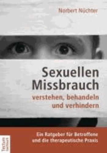 Sexuellen Missbrauch verstehen, behandeln und verhindern - Ein Ratgeber für Betroffene und die therapeutische Praxis.