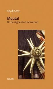 Seydi Sow - Muutal - Fin de règne d'un monarque.