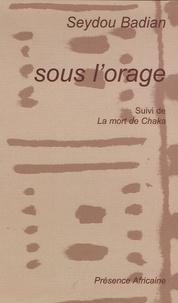 Seydou Badian - Sous l'orage - Suivi de La Mort de Chaka.
