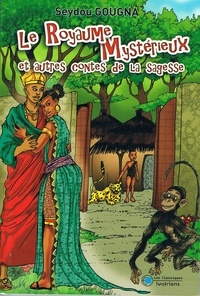 Seydou Gougna - Le royaume mystérieux et autres contes de la sagesse.