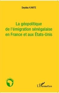 Seydou Kanté - La géopolitique de l'émigration sénégalaise en France et aux Etats-Unis.