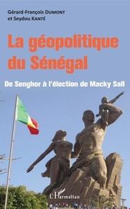 Seydou Kanté et Gérard-François Dumont - La géopolitique du Sénégal - De Senghor à l'élection de Macky Sall.