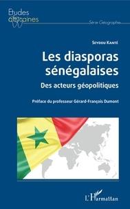 Seydou Kanté - Les diasporas sénégalaises - Des acteurs géopolitiques.
