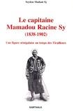 Seydou Madani Sy - Le capitaine Mamadou Racine Sy (1838-1902) - Une figure sénégalaise au temps des Tirailleurs.