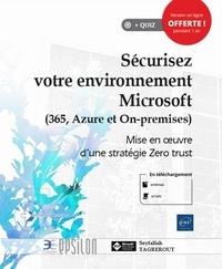 Seyfallah Tagrerout - Sécurisez votre environnement Microsoft (365, Azure et on-premise) Mise en œuvre d'une stratégie Zero trust - Mise en œuvre d'une stratégie Zero trust.