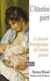 Seymour Brussel - L'attention guérit - Le pouvoir thérapeutique de l'instant présent.