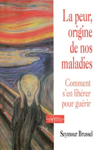 Seymour Brussel - La peur, origine de nos maladies - Comment la quitter pour guérir.