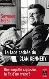 Seymour M. Hersh - La face cachée du clan Kennedy.
