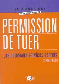Seymour-M Hersh - Permission de tuer - Les nouveaux services secrets.
