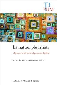 Seymour, Michel et Jérôme Gosselin-Tapp - La nation pluraliste - Repenser la diversité religieuse au Québec.