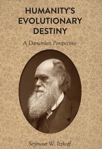 Seymour w. Itzkoff - Humanity's Evolutionary Destiny - A Darwinian Perspective.