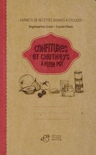 Seymourina Cruse et Carole Chaix - Confitures et chutneys à plein pot.