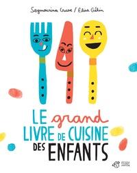 Seymourina Cruse et Elisa Géhin - Le grand livre de cuisine des enfants.