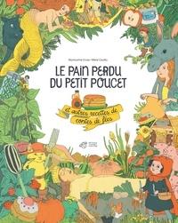 Seymourina Cruse et Marie Caudry - Le pain perdu du Petit Poucet et autres recettes de contes de fées.