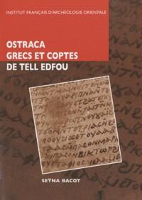Seÿna Bacot - Octraca grecs et coptes des fouilles franco-polonaises sur le site de Tell Edfou.