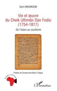 Seyni Moumouni - Vie et oeuvre du Cheik Uthmâm Dan Fodio (1754-1817) - De l'islam au soufisme.