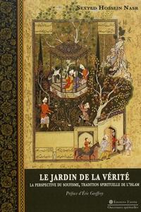 Seyyed Hossein Nasr - Le jardin de la vérité - La perspective du soufisme, tradition spirituelle de l'islam.