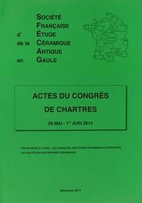 SFECAG - Actes du congrès de Chartres (29 mai - 1er juin 2014) - Entre Seine et Loire : les Carnutes, des faciès céramiques contrastés ; Actualité des recherches céramiques.