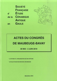 SFECAG - Actes du congrès de Maubeuge-Bavay (30 mai - 2 juin 2019) - Le potier et l'organisation de son officine ; Actualité des recherches céramiques.