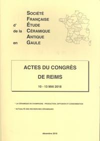 SFECAG - Actes du congrès de Reims (10-13 mai 2018) - La céramique en Champagne : production, diffusion et consommation ; Actualité des recherches céramiques.