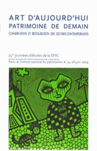 SFIIC - Art d'aujourd'hui, patrimoine de demain - Conservation et restauration des oeuvres contemporaines, Actes du colloque SFIIC, INP, Paris, 24-26 juin 2009.