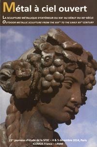 SFIIC - Métal à ciel ouvert - La sculpture métallique d'extérieur du XIXe au début du XXe siècle.