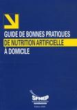 SFNEP et Dominique Lescut - Guide de bonnes pratiques de nutrition artificielle à domicile.