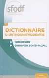 SFODF - Dictionnaire d'orthognathodontie - Orthodontie, orthopédie dento-faciale.