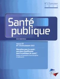 SFSP - Santé publique Volume 25 N° 2 suppl : Education pour la santé : une place insuffisante dans la politique de santé ? - Enjeux et pratiques d'une discipline à redécouvrir.