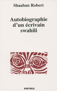 Shaaban Robert - Autobiographie d'un écrivain swahili (Tanzanie).