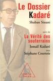 Shaban Sinani et Ismail Kadaré - Le Dossier Kadaré - Suivi de La Vérité des souterrains.